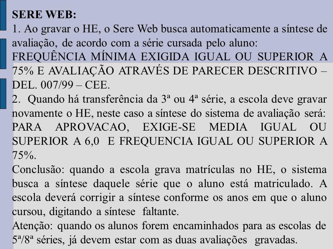 SERE WEB: 1. Ao gravar o HE, o Sere Web busca automaticamente a síntese de avaliação, de acordo com a série cursada pelo aluno: FREQUÊNCIA MÍNIMA EXIG