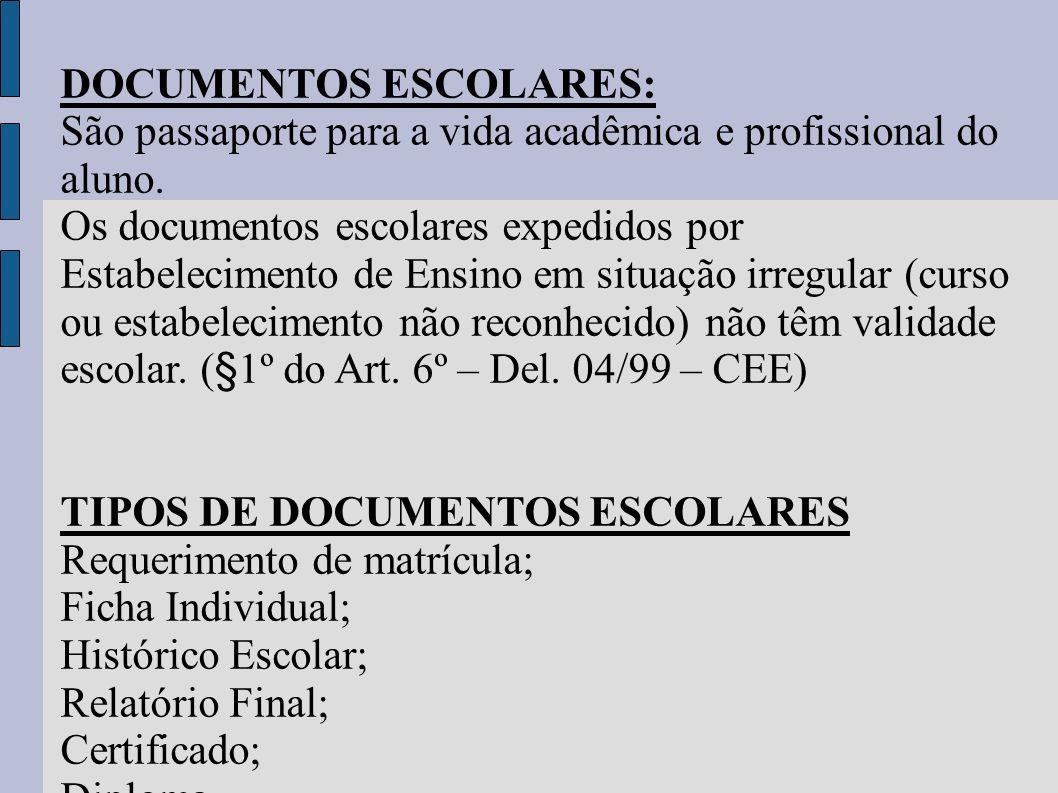 DOCUMENTOS ESCOLARES: São passaporte para a vida acadêmica e profissional do aluno. Os documentos escolares expedidos por Estabelecimento de Ensino em