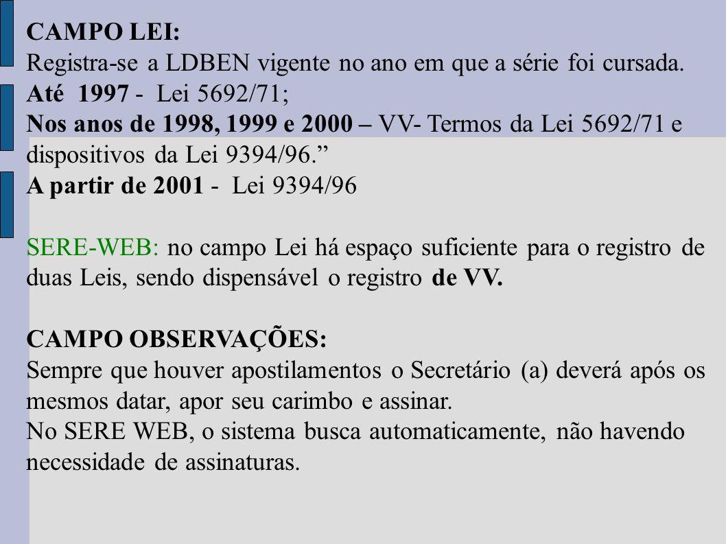 CAMPO LEI: Registra-se a LDBEN vigente no ano em que a série foi cursada. Até 1997 - Lei 5692/71; Nos anos de 1998, 1999 e 2000 – VV- Termos da Lei 56
