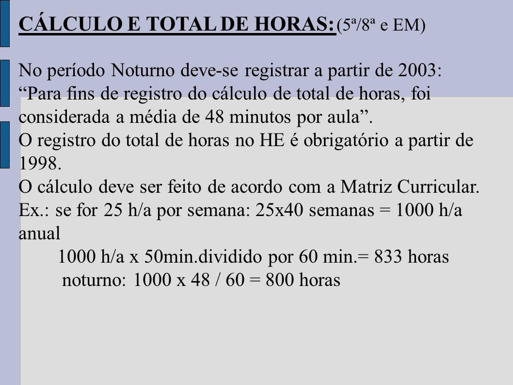 CÁLCULO E TOTAL DE HORAS: (5ª/8ª e EM) No período Noturno deve-se registrar a partir de 2003: Para fins de registro do cálculo de total de horas, foi