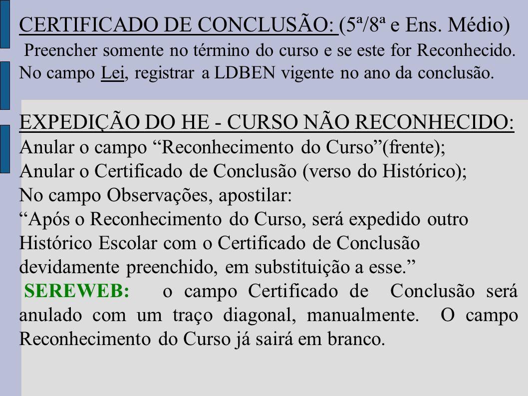 CERTIFICADO DE CONCLUSÃO: (5ª/8ª e Ens. Médio) Preencher somente no término do curso e se este for Reconhecido. No campo Lei, registrar a LDBEN vigent