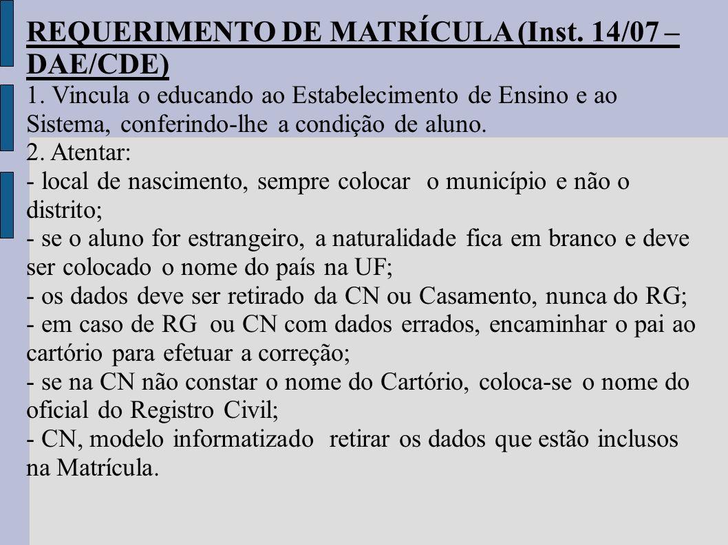 REQUERIMENTO DE MATRÍCULA (Inst. 14/07 – DAE/CDE) 1. Vincula o educando ao Estabelecimento de Ensino e ao Sistema, conferindo-lhe a condição de aluno.