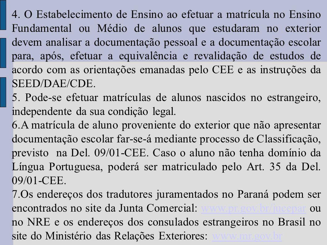 4. O Estabelecimento de Ensino ao efetuar a matrícula no Ensino Fundamental ou Médio de alunos que estudaram no exterior devem analisar a documentação