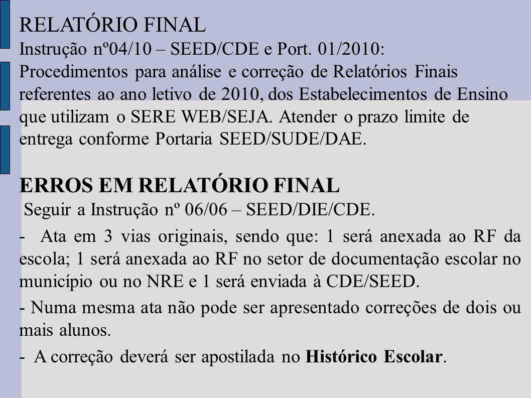 RELATÓRIO FINAL Instrução nº04/10 – SEED/CDE e Port. 01/2010: Procedimentos para análise e correção de Relatórios Finais referentes ao ano letivo de 2