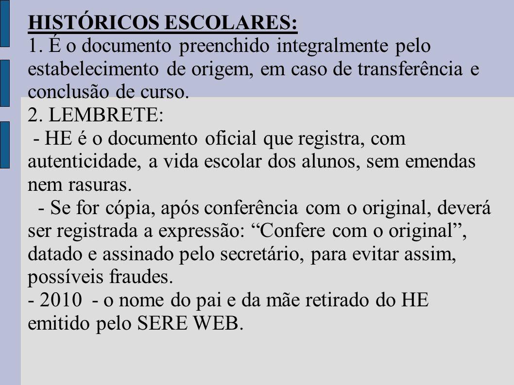 HISTÓRICOS ESCOLARES: 1. É o documento preenchido integralmente pelo estabelecimento de origem, em caso de transferência e conclusão de curso. 2. LEMB