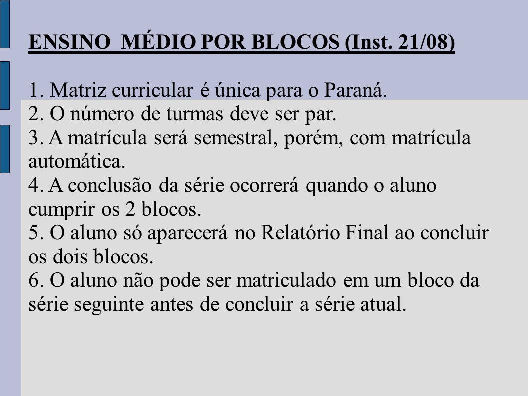 ENSINO MÉDIO POR BLOCOS (Inst. 21/08) 1. Matriz curricular é única para o Paraná. 2. O número de turmas deve ser par. 3. A matrícula será semestral, p