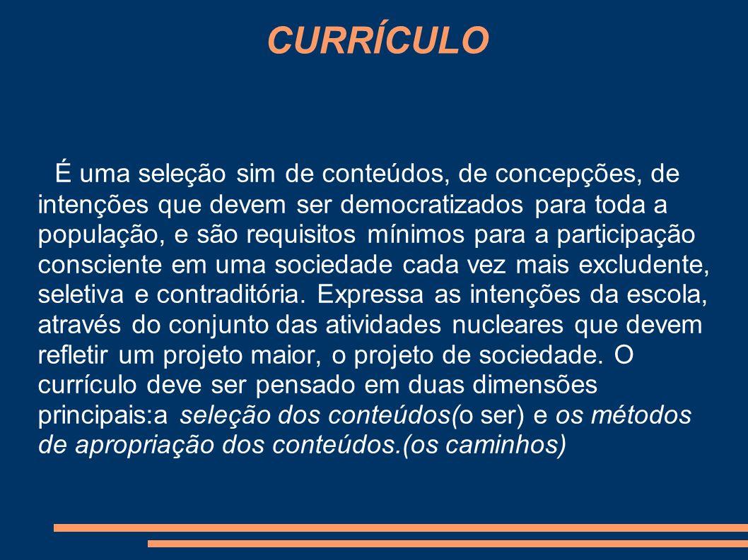 CURRÍCULO É uma seleção sim de conteúdos, de concepções, de intenções que devem ser democratizados para toda a população, e são requisitos mínimos para a participação consciente em uma sociedade cada vez mais excludente, seletiva e contraditória.