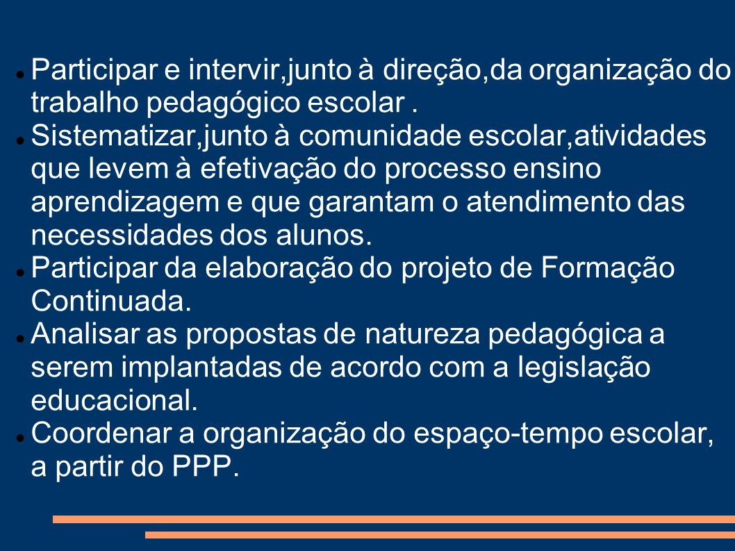 Participar e intervir,junto à direção,da organização do trabalho pedagógico escolar. Sistematizar,junto à comunidade escolar,atividades que levem à ef
