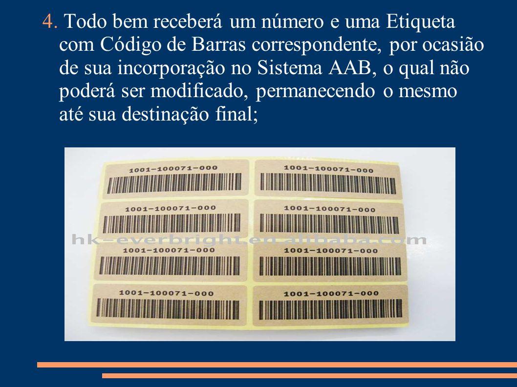 4. Todo bem receberá um número e uma Etiqueta com Código de Barras correspondente, por ocasião de sua incorporação no Sistema AAB, o qual não poderá s