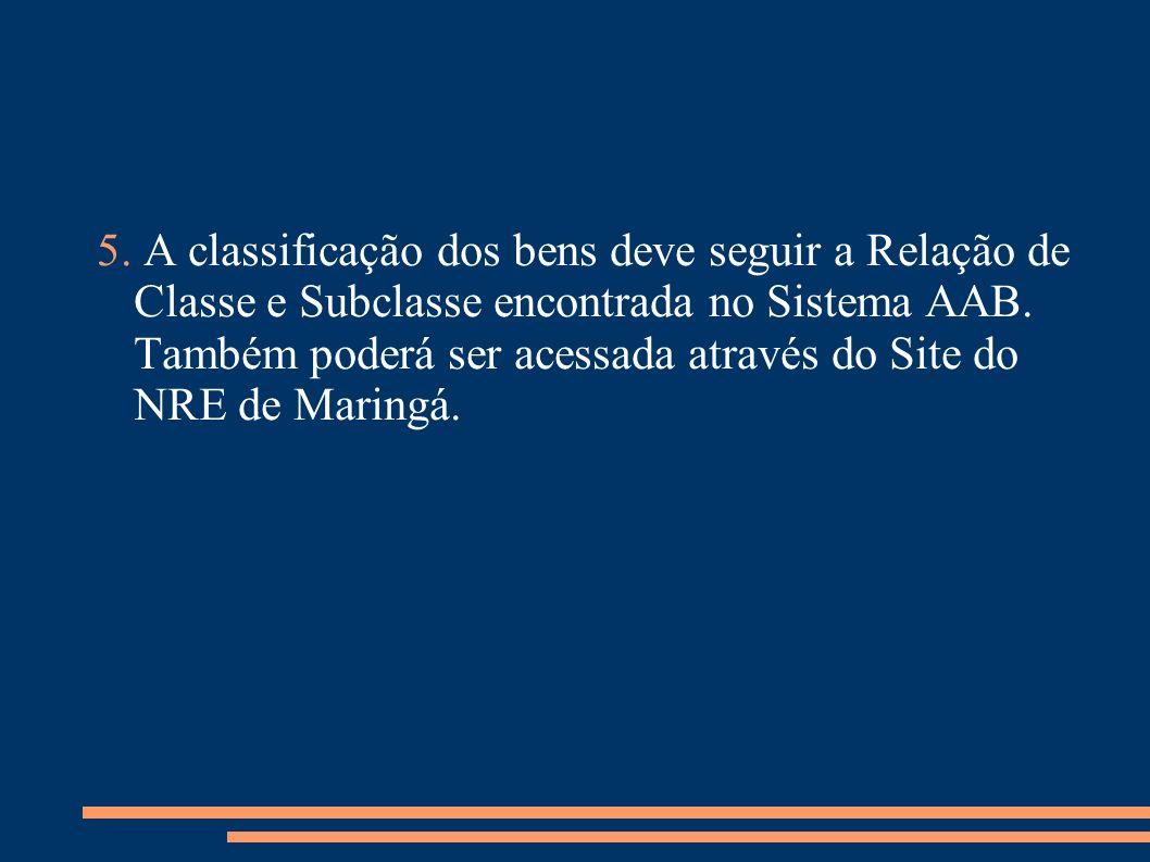5. A classificação dos bens deve seguir a Relação de Classe e Subclasse encontrada no Sistema AAB. Também poderá ser acessada através do Site do NRE d