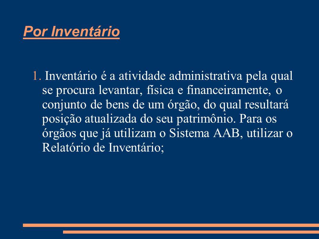 Por Inventário 1. Inventário é a atividade administrativa pela qual se procura levantar, física e financeiramente, o conjunto de bens de um órgão, do