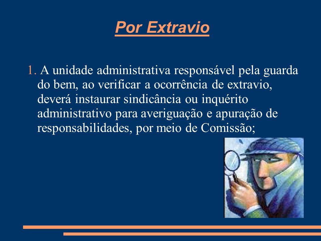 Por Extravio 1. A unidade administrativa responsável pela guarda do bem, ao verificar a ocorrência de extravio, deverá instaurar sindicância ou inquér