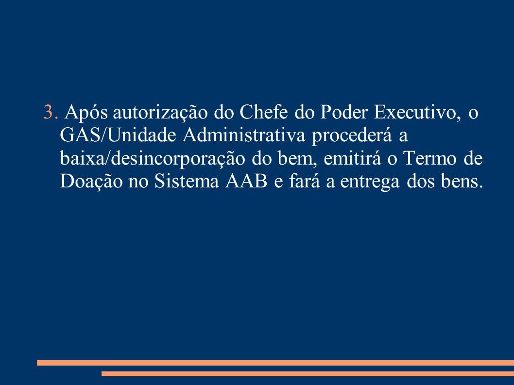 3. Após autorização do Chefe do Poder Executivo, o GAS/Unidade Administrativa procederá a baixa/desincorporação do bem, emitirá o Termo de Doação no S