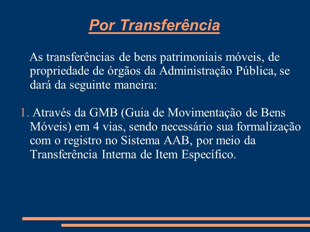 As transferências de bens patrimoniais móveis, de propriedade de órgãos da Administração Pública, se dará da seguinte maneira: 1. Através da GMB (Guia