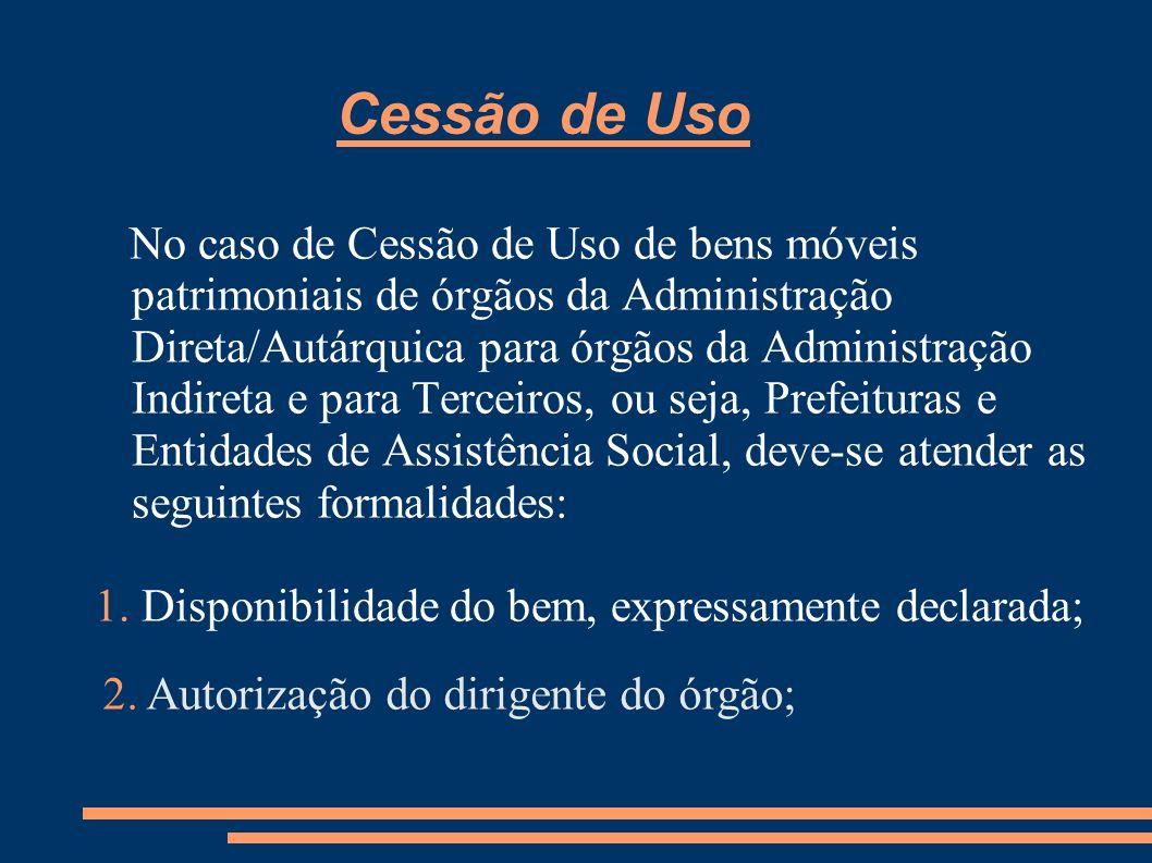 No caso de Cessão de Uso de bens móveis patrimoniais de órgãos da Administração Direta/Autárquica para órgãos da Administração Indireta e para Terceir