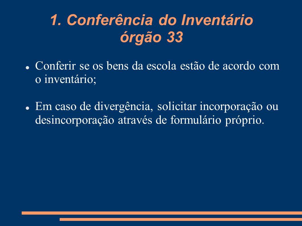 1. Conferência do Inventário órgão 33 Conferir se os bens da escola estão de acordo com o inventário; Em caso de divergência, solicitar incorporação o