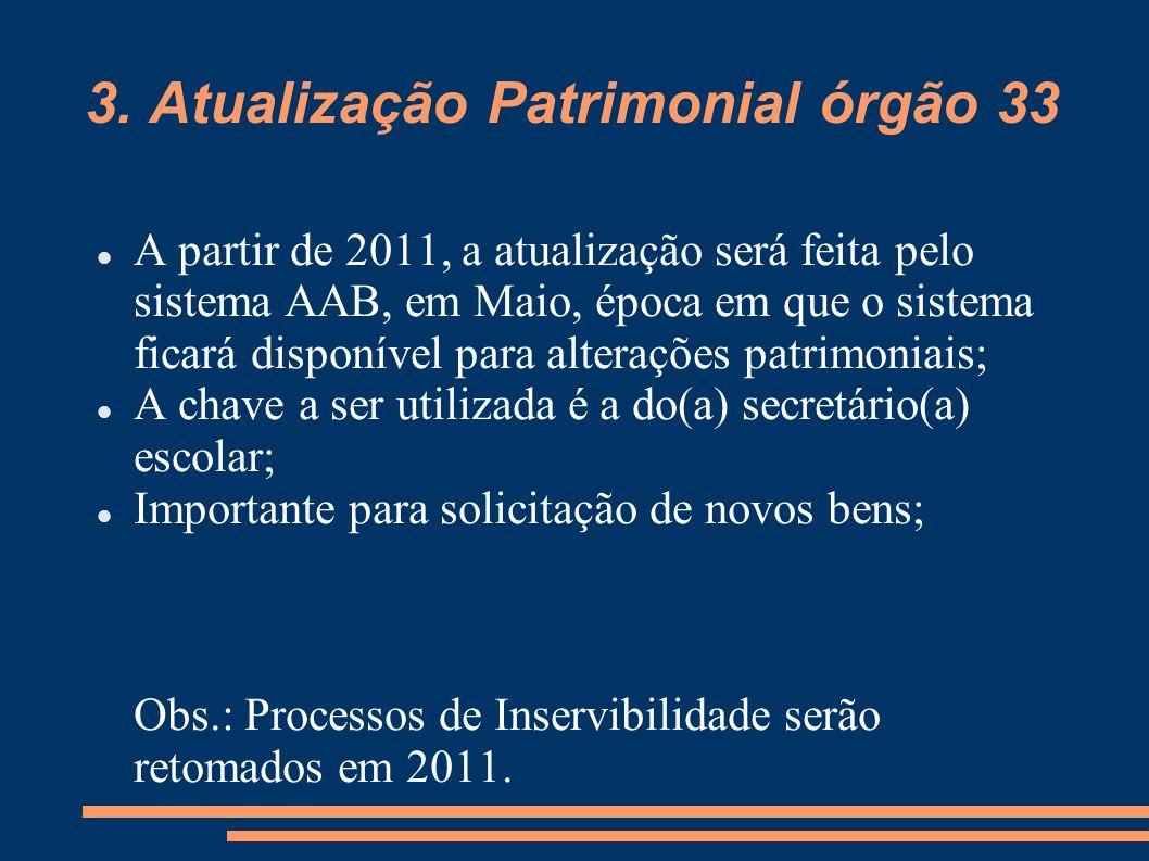 3. Atualização Patrimonial órgão 33 A partir de 2011, a atualização será feita pelo sistema AAB, em Maio, época em que o sistema ficará disponível par
