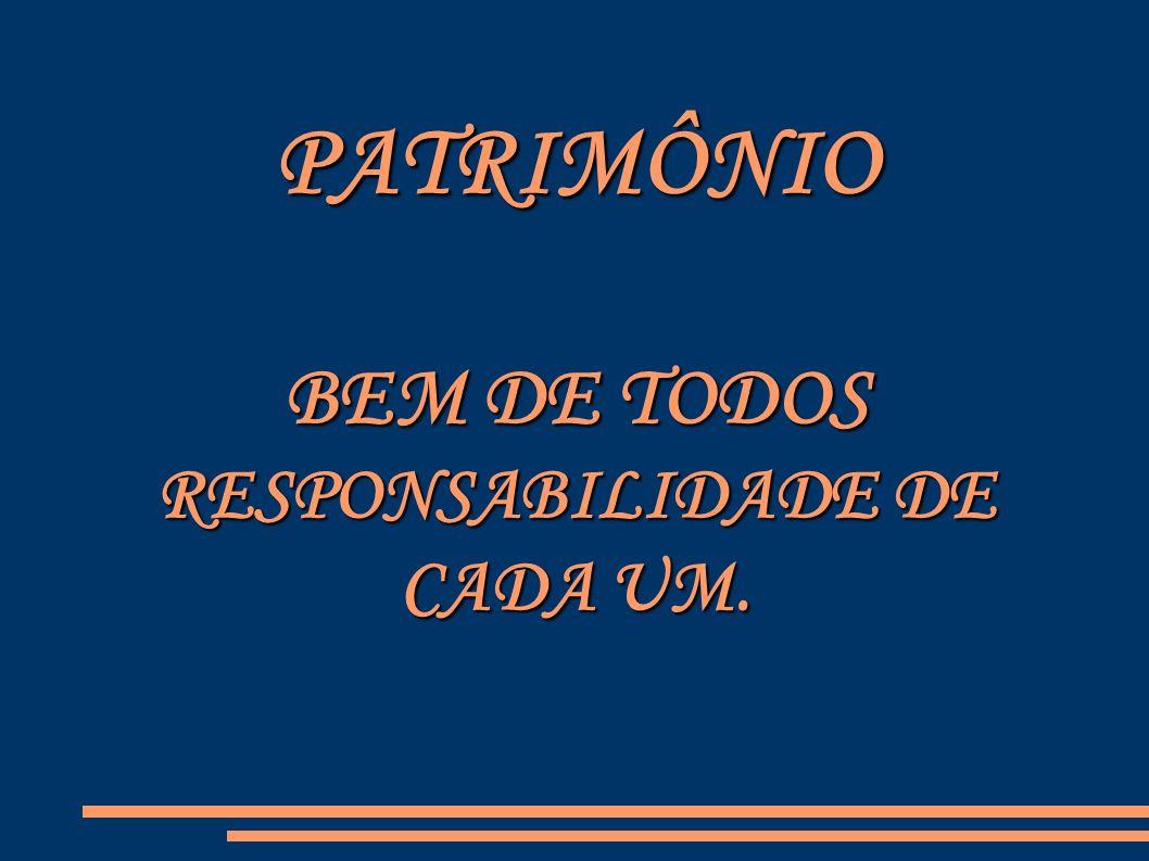 PATRIMÔNIO BEM DE TODOS RESPONSABILIDADE DE CADA UM.