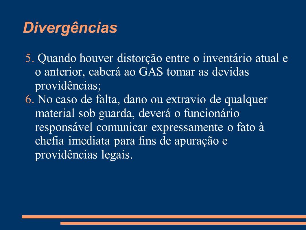 5. Quando houver distorção entre o inventário atual e o anterior, caberá ao GAS tomar as devidas providências; 6. No caso de falta, dano ou extravio d