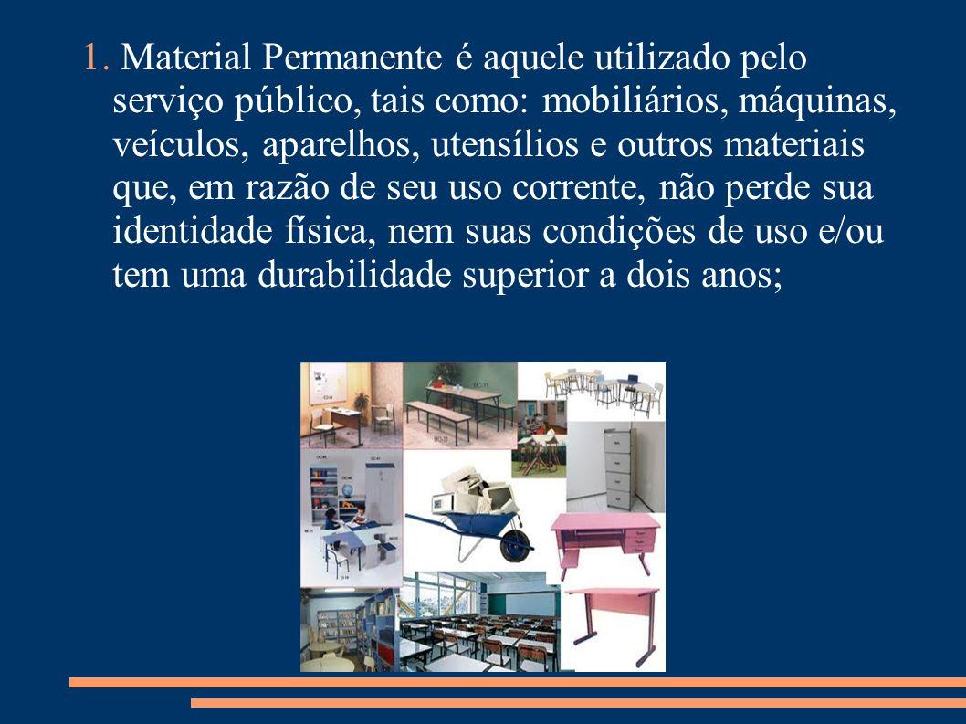 1. Material Permanente é aquele utilizado pelo serviço público, tais como: mobiliários, máquinas, veículos, aparelhos, utensílios e outros materiais q