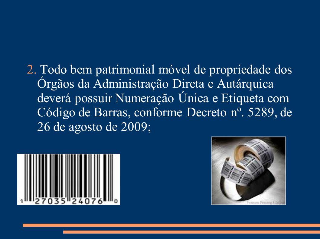 2. Todo bem patrimonial móvel de propriedade dos Órgãos da Administração Direta e Autárquica deverá possuir Numeração Única e Etiqueta com Código de B