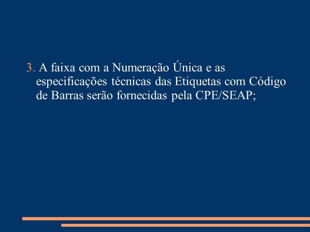 3. A faixa com a Numeração Única e as especificações técnicas das Etiquetas com Código de Barras serão fornecidas pela CPE/SEAP;