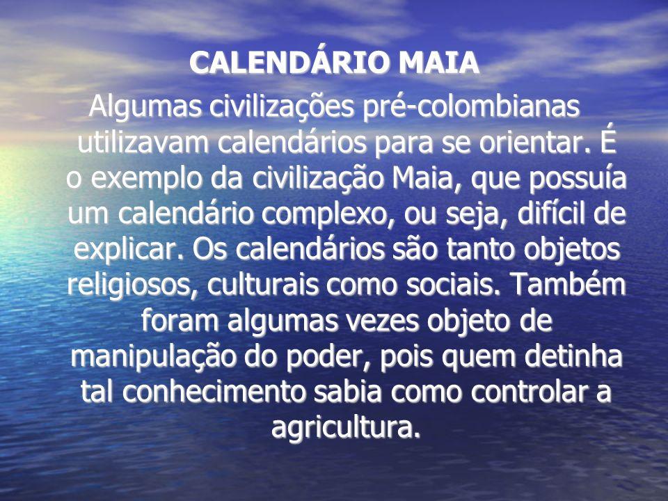 CALENDÁRIO MAIA Algumas civilizações pré-colombianas utilizavam calendários para se orientar. É o exemplo da civilização Maia, que possuía um calendár