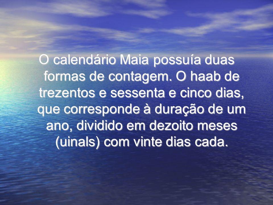 O calendário Maia possuía duas formas de contagem. O haab de trezentos e sessenta e cinco dias, que corresponde à duração de um ano, dividido em dezoi