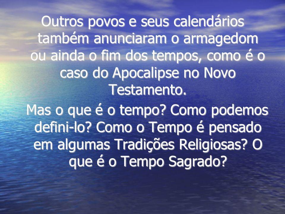 Outros povos e seus calendários também anunciaram o armagedom ou ainda o fim dos tempos, como é o caso do Apocalipse no Novo Testamento. Mas o que é o