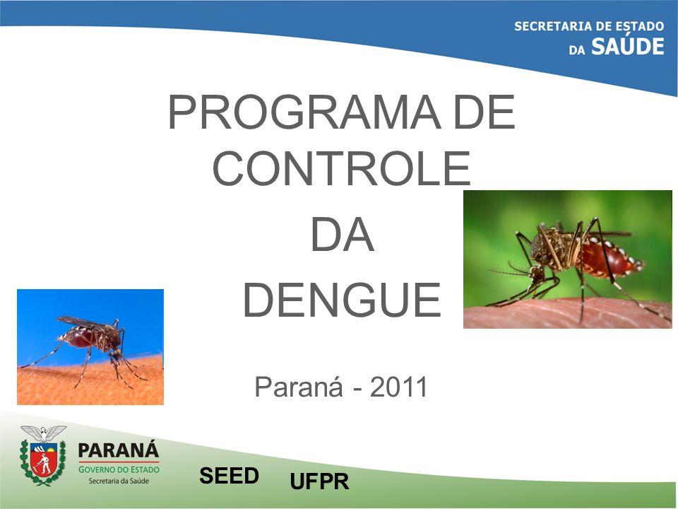 PROGRAMA DE CONTROLE DA DENGUE Paraná - 2011 UFPR SEED