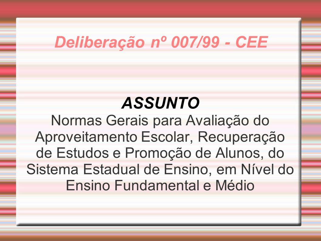 Deliberação nº 007/99 - CEE ASSUNTO Normas Gerais para Avaliação do Aproveitamento Escolar, Recuperação de Estudos e Promoção de Alunos, do Sistema Es