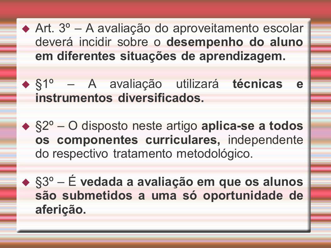 Art. 3º – A avaliação do aproveitamento escolar deverá incidir sobre o desempenho do aluno em diferentes situações de aprendizagem. §1º – A avaliação
