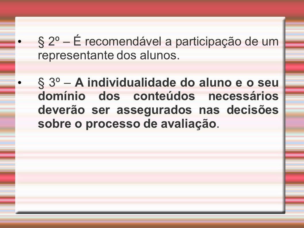 § 2º – É recomendável a participação de um representante dos alunos. § 3º – A individualidade do aluno e o seu domínio dos conteúdos necessários dever