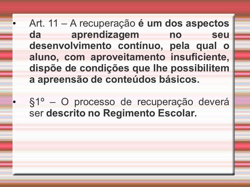 Art. 11 – A recuperação é um dos aspectos da aprendizagem no seu desenvolvimento contínuo, pela qual o aluno, com aproveitamento insuficiente, dispõe
