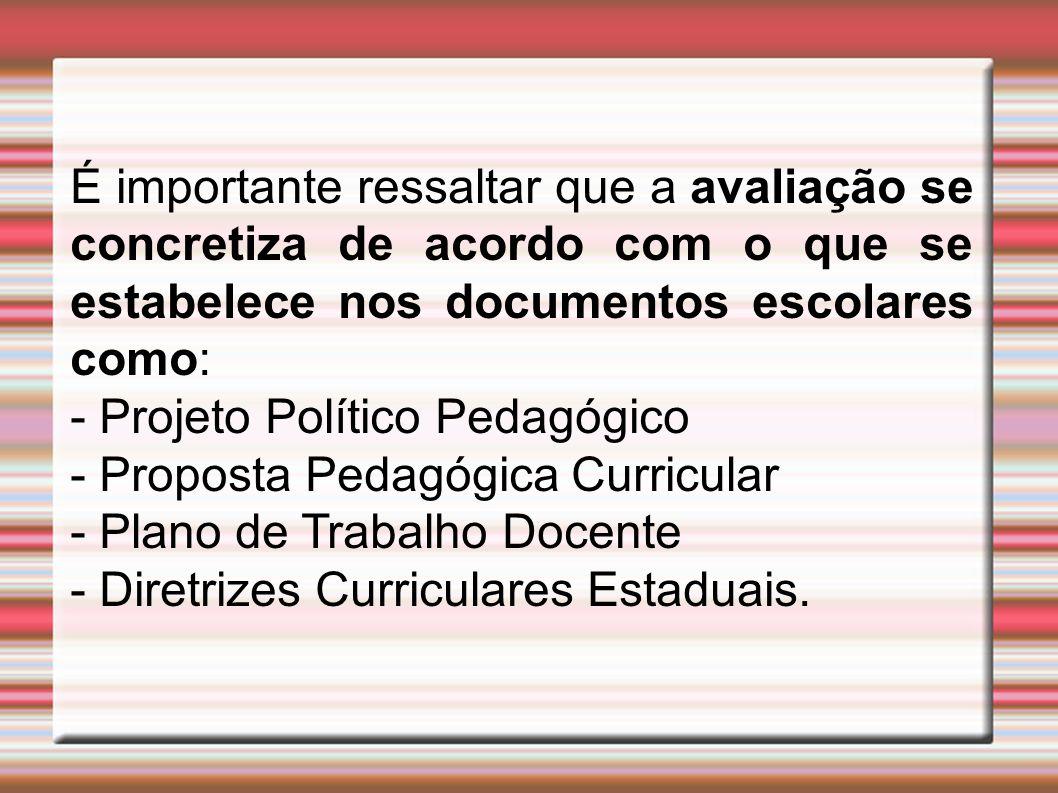 É importante ressaltar que a avaliação se concretiza de acordo com o que se estabelece nos documentos escolares como: - Projeto Político Pedagógico -