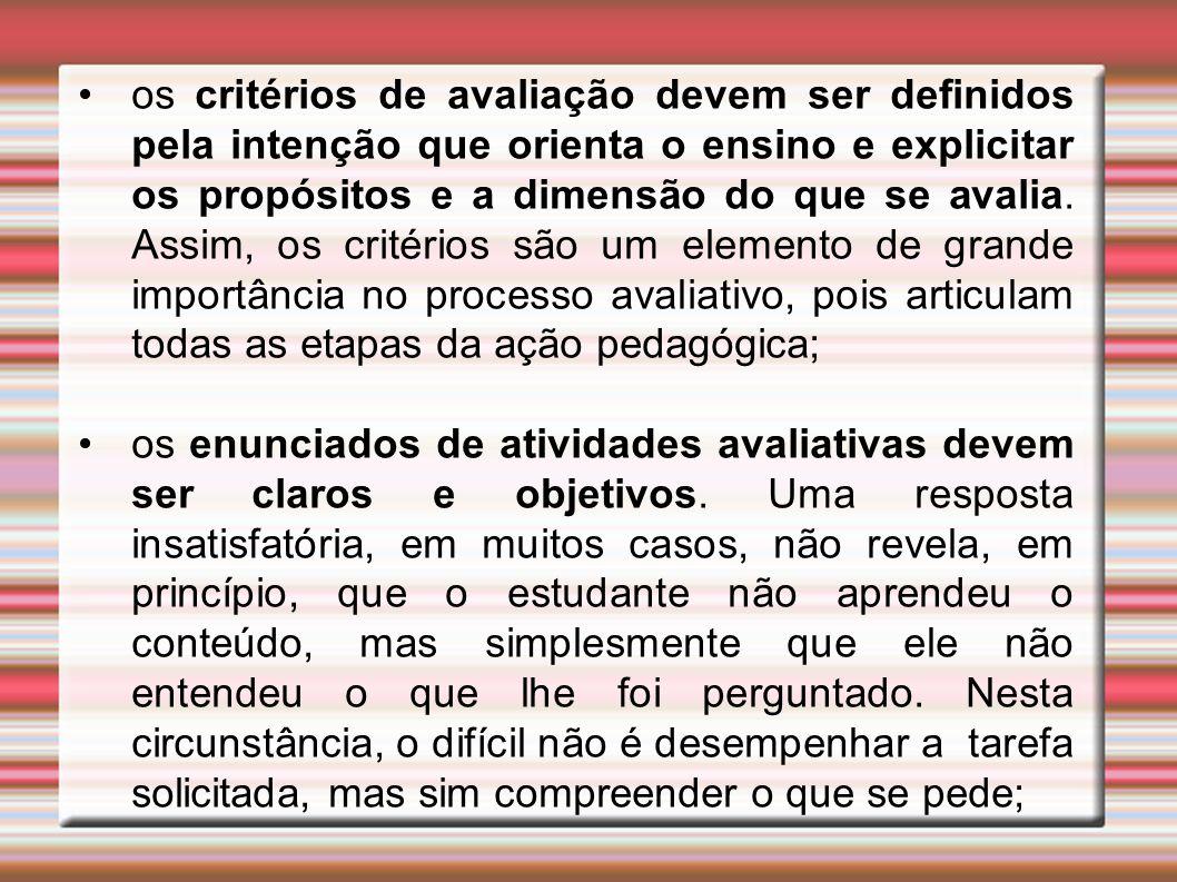 os critérios de avaliação devem ser definidos pela intenção que orienta o ensino e explicitar os propósitos e a dimensão do que se avalia. Assim, os c