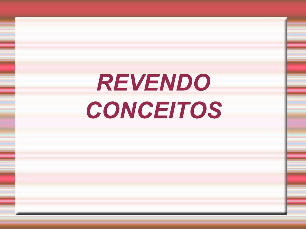 REVENDO CONCEITOS