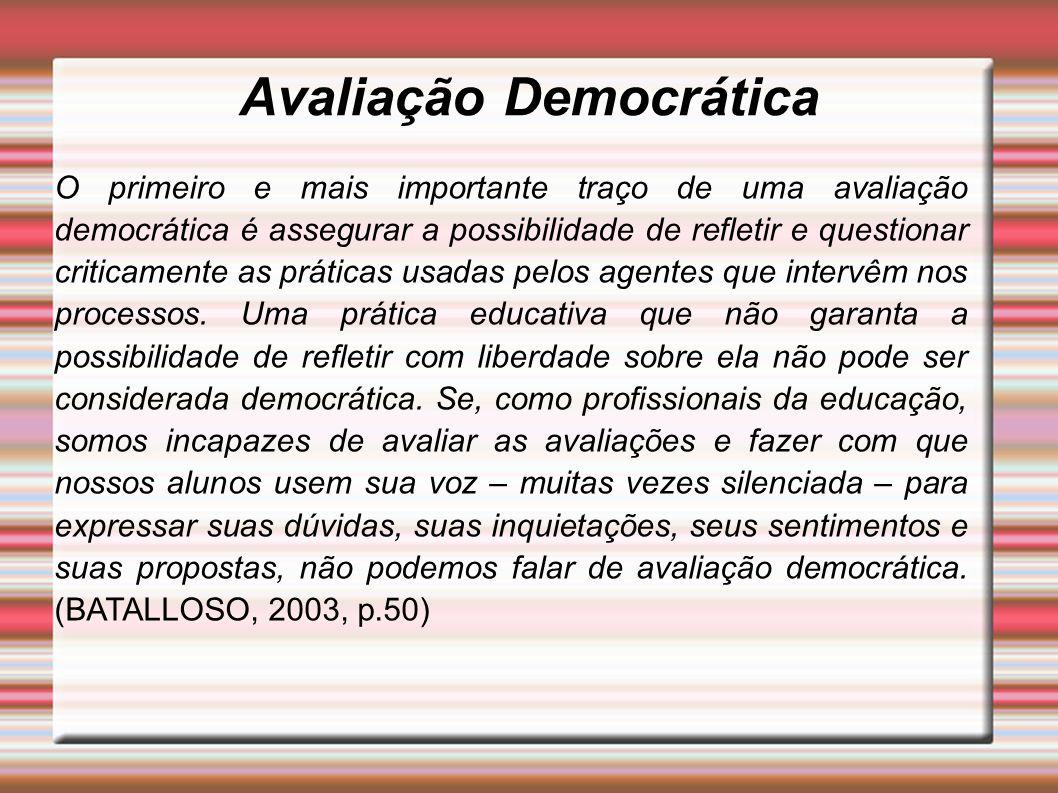 Avaliação Democrática O primeiro e mais importante traço de uma avaliação democrática é assegurar a possibilidade de refletir e questionar criticament