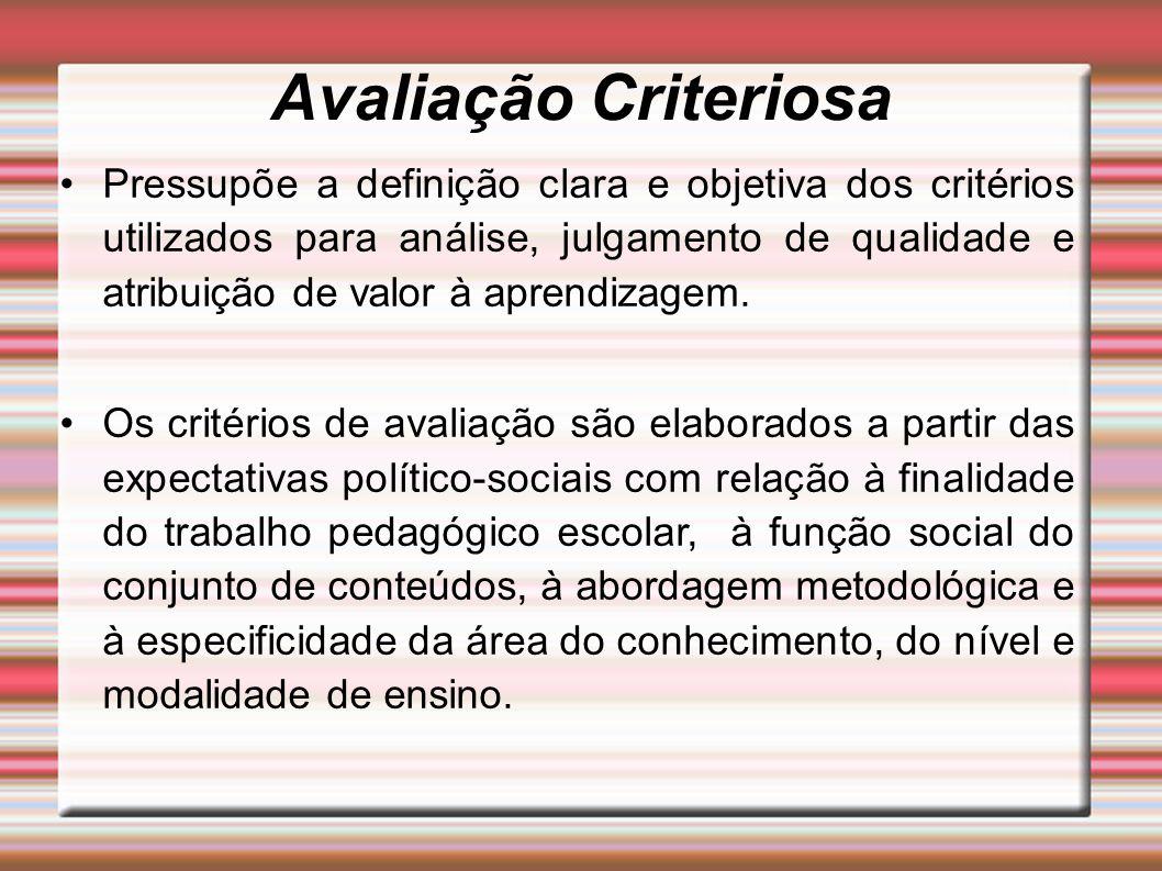 Avaliação Criteriosa Pressupõe a definição clara e objetiva dos critérios utilizados para análise, julgamento de qualidade e atribuição de valor à apr