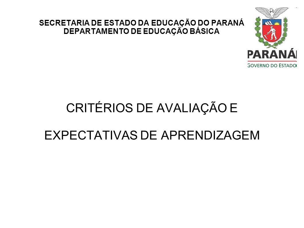 SECRETARIA DE ESTADO DA EDUCAÇÃO DO PARANÁ DEPARTAMENTO DE EDUCAÇÃO BÁSICA CRITÉRIOS DE AVALIAÇÃO E EXPECTATIVAS DE APRENDIZAGEM