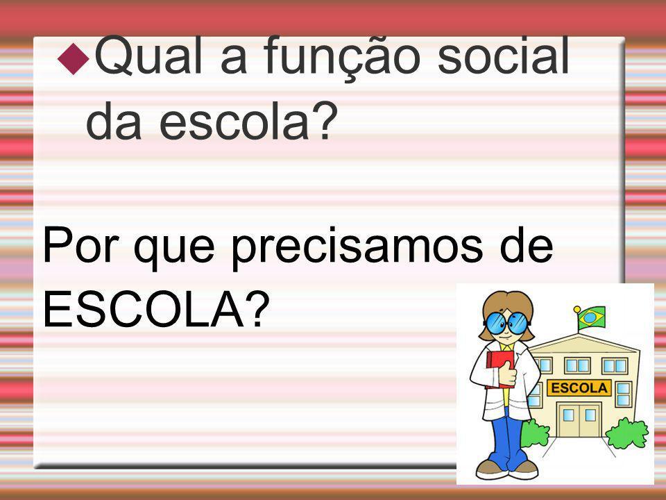 Qual a função social da escola? Por que precisamos de ESCOLA?