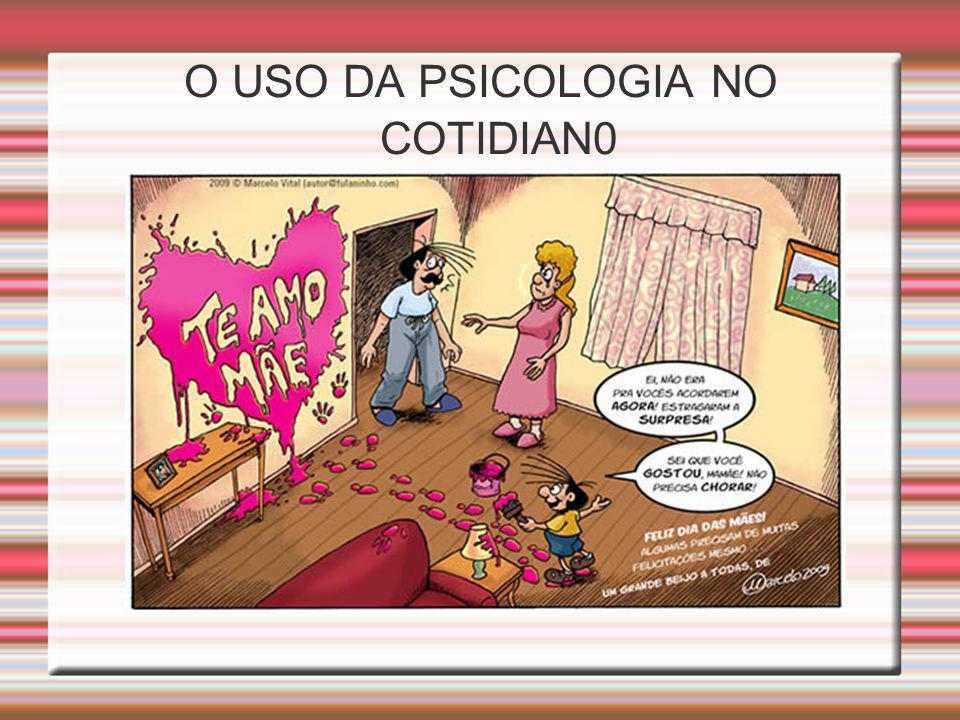 O USO DA PSICOLOGIA NO COTIDIAN0