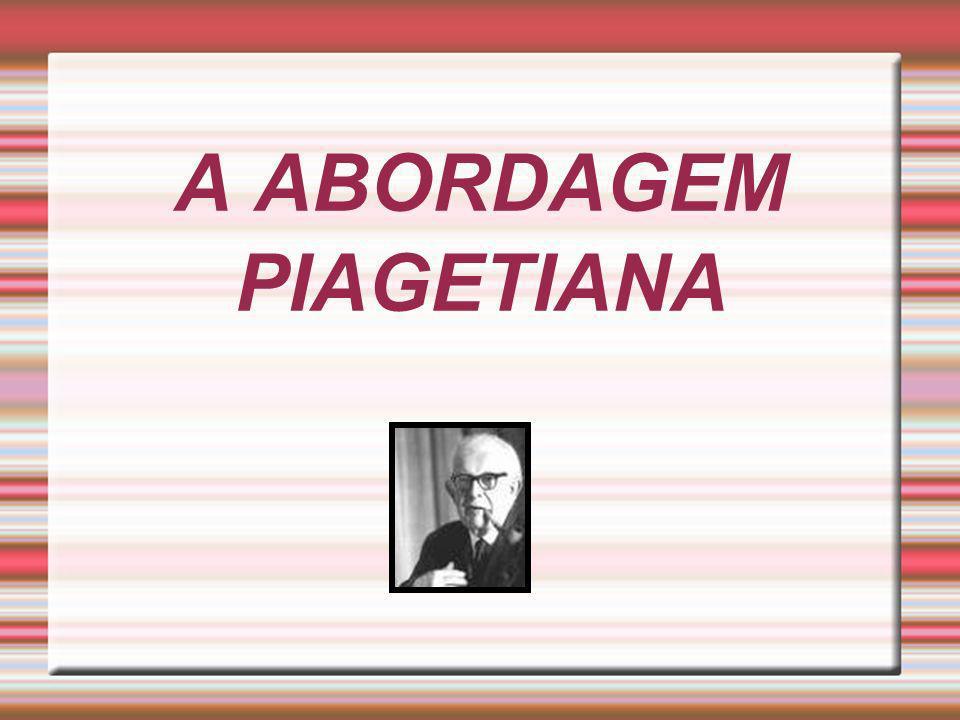A ABORDAGEM PIAGETIANA
