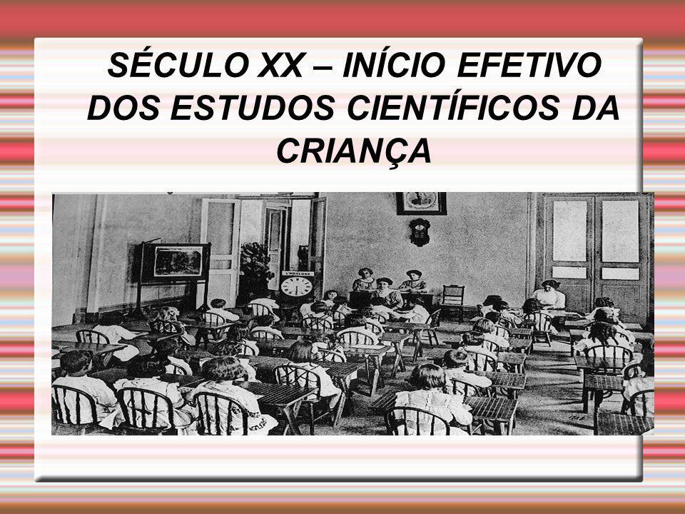 SÉCULO XX – INÍCIO EFETIVO DOS ESTUDOS CIENTÍFICOS DA CRIANÇA