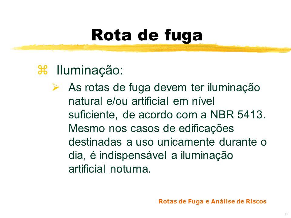 Rotas de Fuga e Análise de Riscos 15 Rota de fuga zIluminação: As rotas de fuga devem ter iluminação natural e/ou artificial em nível suficiente, de acordo com a NBR 5413.
