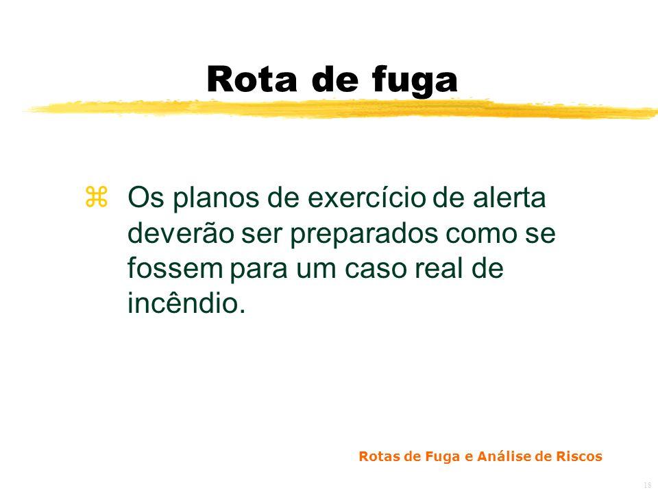 Rotas de Fuga e Análise de Riscos 18 Rota de fuga zOs planos de exercício de alerta deverão ser preparados como se fossem para um caso real de incêndio.
