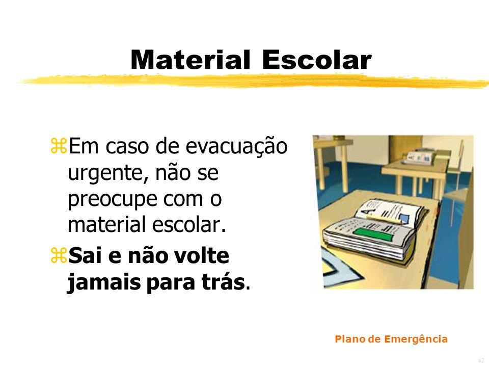 42 Material Escolar zEm caso de evacuação urgente, não se preocupe com o material escolar.