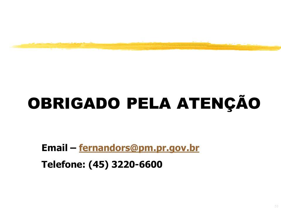 50 OBRIGADO PELA ATENÇÃO Email – fernandors@pm.pr.gov.brfernandors@pm.pr.gov.br Telefone: (45) 3220-6600