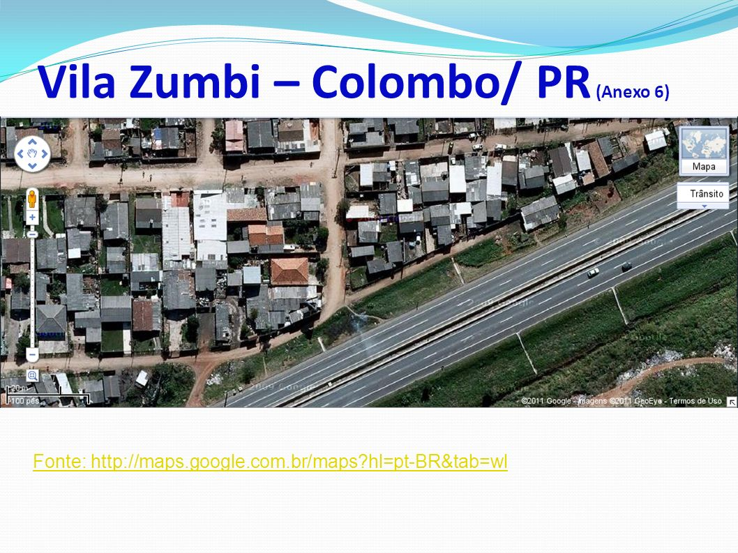 Vila Zumbi – Colombo/ PR (Anexo 6) Fonte: http://maps.google.com.br/maps?hl=pt-BR&tab=wl