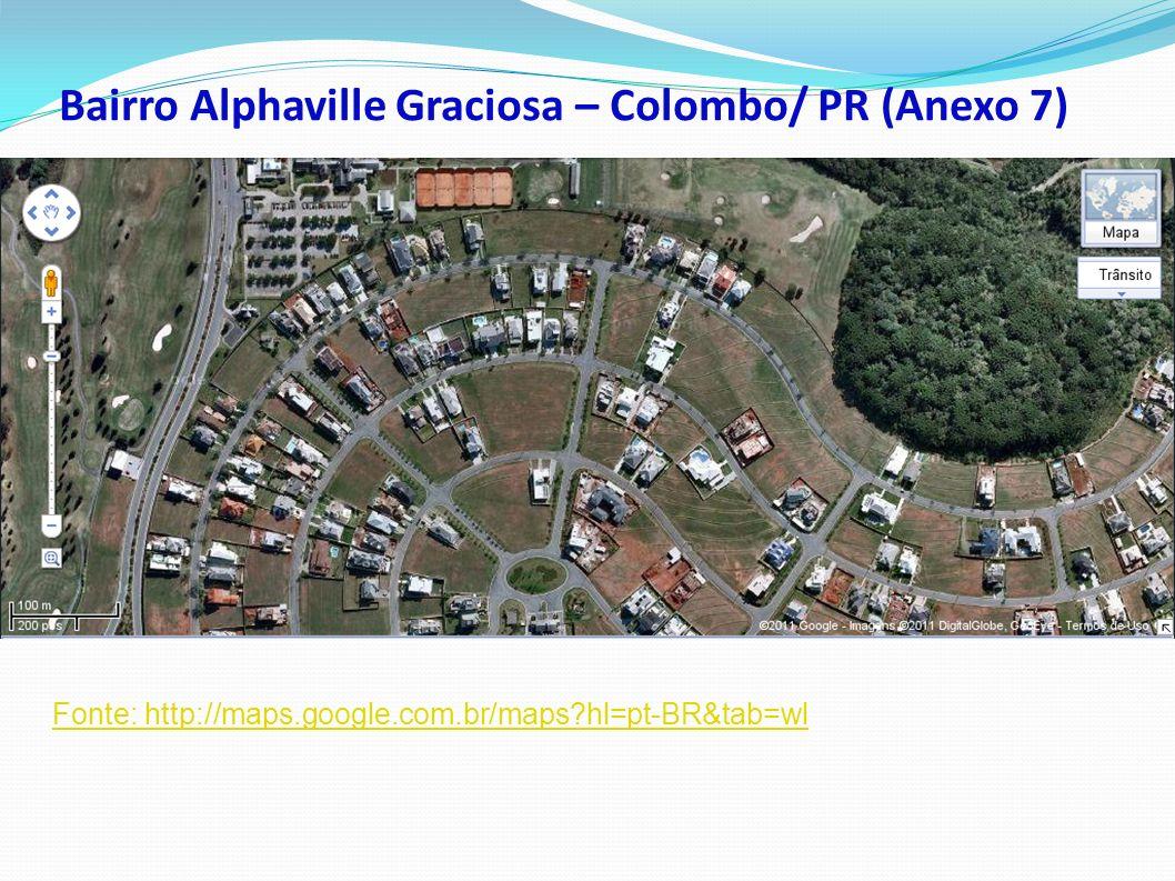 Bairro Alphaville Graciosa – Colombo/ PR (Anexo 7) Fonte: http://maps.google.com.br/maps?hl=pt-BR&tab=wl